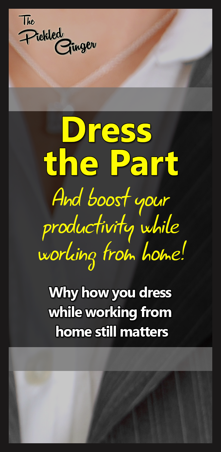 Dress the Part | The PIckled Ginger - Find out how to boost your productivity by dressing for your job, even when you're working from home