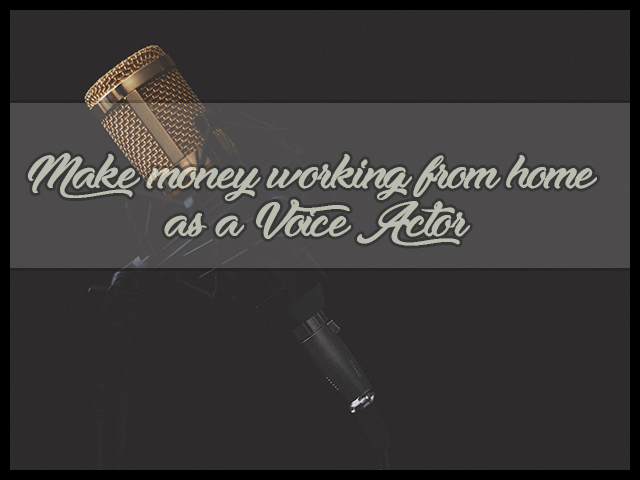 Make Money Working from Home as a Voice Actor
