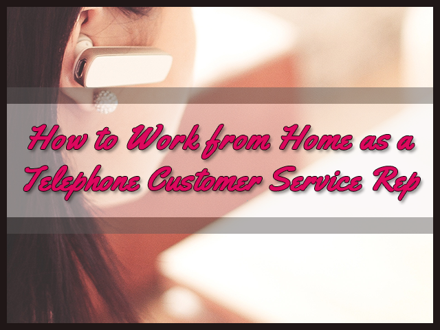 How to Work from Home as a Telephone Customer Service Rep