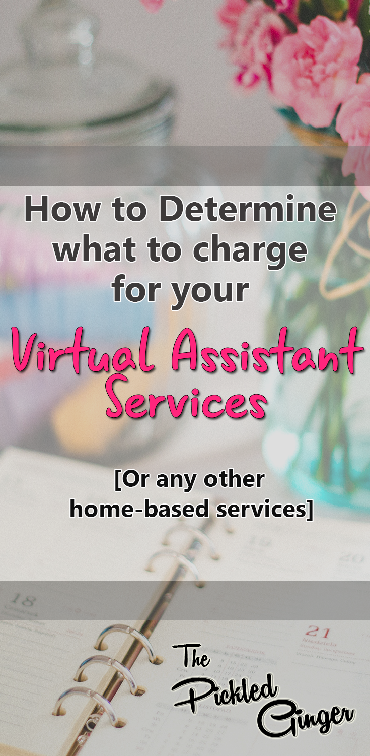 How to determine what to charge for your Virtual Assistant Services | The Pickled Ginger - Don't sell yourself short when charging for your VA or any other home-based services!