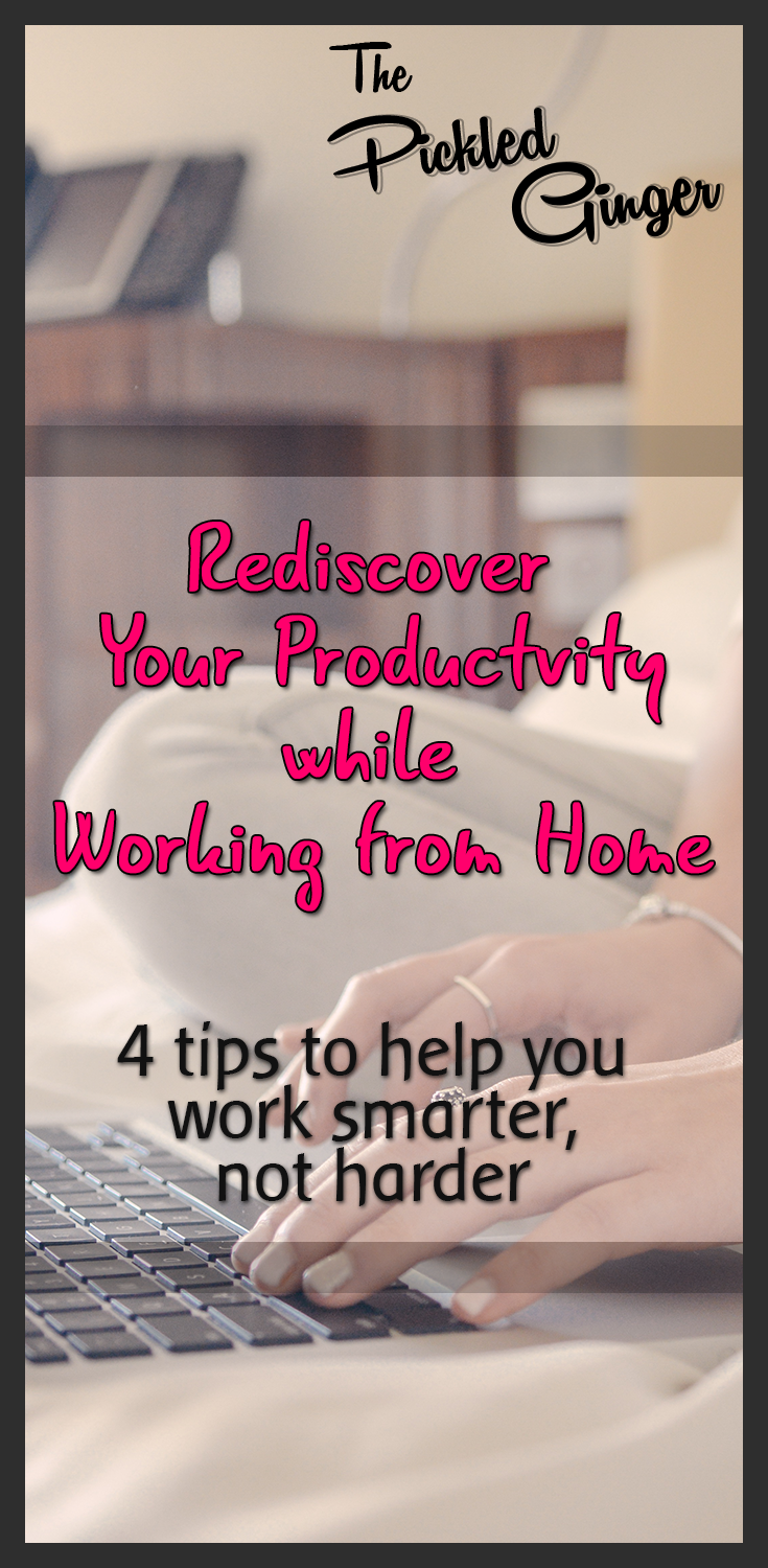 Rediscover your productivity while wroking from home | The Pickled Ginger - Four tips to help you work smarter, not harder