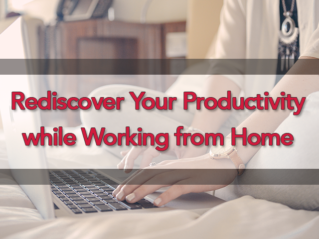 Rediscover Your Productivity While Working from Home!
